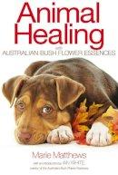 Matthews, Marie - Animal Healing with Australian Bush Flower Essences - 9781844096107 - V9781844096107