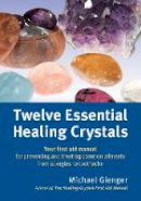Gienger, Michael - Twelve Essential Healing Crystals: Your First Aid Manual for Preventing and Treating Common Ailments from Allergies to Toothache - 9781844096428 - V9781844096428
