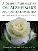 Carnarius, Megan - A Deeper Perspective on Alzheimer's and other Dementias: Practical Tools with Spiritual Insights - 9781844096626 - V9781844096626