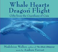 Walker, Madeleine - Whale Hearts & Dragon Flight: Gifts from the Guardians of Gaia - 9781844097012 - V9781844097012