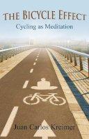 Kreimer, Juan  Carlos - The Bicycle Effect: Cycling as Meditation - 9781844097081 - V9781844097081