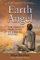 Bartlett, Ross - Earth Angel: The Amazing True Story of a Young Psychic - 9781844097203 - V9781844097203