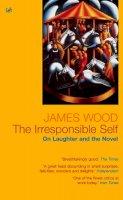 Wood, James - The Irresponsible Self - 9781844130979 - V9781844130979