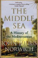 Norwich, Viscount John Julius - The Middle Sea: A History of the Mediterranean - 9781844133086 - KSS0006179