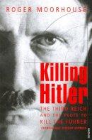 Moorhouse, Roger - Killing Hitler - 9781844133222 - KEX0296465