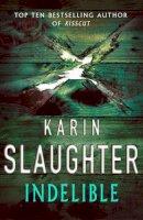 Slaughter, Karin - Indelible - 9781844133710 - KOC0018861
