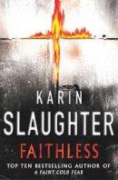 Slaughter, Karin - Faithless - 9781844133741 - KEX0237639
