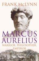 McLynn, Frank - Marcus Aurelius: Warrior, Philosopher, Emperor - 9781844135271 - V9781844135271