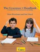 Wernham, Sara, Lloyd, Sue - The Grammar 4 Handbook - 9781844143948 - V9781844143948