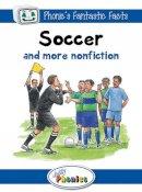 Wernham, Sara - Soccer and More Nonfiction: Jolly Phonics Readers (Phonic's Fantastic Facts) - 9781844144297 - V9781844144297