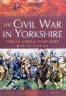Cooke, David - The Civil War in Yorkshire - 9781844150762 - V9781844150762