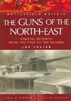 Foster, Joe - Guns of the Northeast - 9781844150885 - V9781844150885