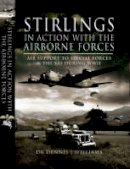 Dennis Williams - STIRLINGS IN ACTION WITH THE AIRBORNE FORCES: Air Support to Special Forces and the SAS During WW11 - 9781844156481 - V9781844156481