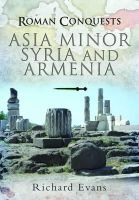 Evans, Richard - Roman Conquests: Asia Minor, Syria and Armenia - 9781844159710 - V9781844159710