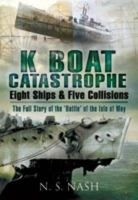 Nash, N. S. - K Boat Catastrophe: Eight Ships and Five Collisions - 9781844159840 - V9781844159840