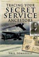 Phil Tomaselli - Tracing Your Secret Service Ancestors - 9781844159871 - KEX0285361