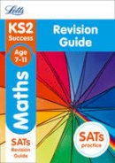 Letts KS2 - Letts KS2 SATs Revision Success - New 2014 Curriculum Edition — KS2 Maths: Revision Guide - 9781844198214 - KSG0015441