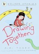 Mimi Thebo~Jess Meserve - Drawing Together (Walker Stories) - 9781844281176 - V9781844281176