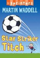 Martin Waddell - Star Striker Titch - 9781844289691 - KHS1002365