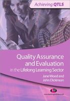 Dickinson, John; Wood, Jane - Quality Assurance and Evaluation in the Lifelong Learning Sector - 9781844458363 - V9781844458363
