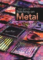 Parr, Ann - The Art of Stitching on Metal - 9781844482252 - V9781844482252