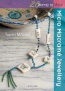 Suzen Millodot - Micro Macrame Jewellery (Twenty to Make) - 9781844483495 - V9781844483495