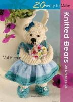Val Pierce - Knitted Bears: All Dressed Up! (Twenty to Make) - 9781844484829 - V9781844484829