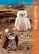 Frances McNaughton - Sugar Birds (Twenty to Make) - 9781844486724 - V9781844486724