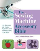 Wendy Gardiner - The Sewing Machine Accessory Bible. Wendy Gardiner - 9781844486878 - V9781844486878