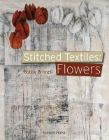 Britnell, Bobby - Stitched Textiles: Flowers - 9781844487318 - V9781844487318