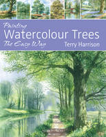 Harrison, Terry - Painting Watercolour Trees the Easy Way - 9781844487790 - V9781844487790