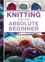 Dupernex, Alison - Knitting for the Absolute Beginner - 9781844488735 - V9781844488735