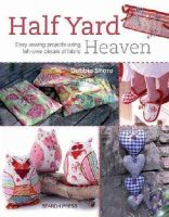 Shore, Debbie - Half Yard Heaven: 26 Easy Sewing Projects Using Just Half a Yard of Fabric - 9781844488926 - V9781844488926