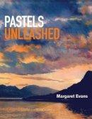 Evans, Margaret - Pastels Unleashed - 9781844489084 - V9781844489084