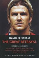 Blackburn, Virginia - David Beckham: The Great Betrayal - The Inside Story of How Britain's Greatest Football Club Lost Their Greatest Player - 9781844540167 - KHS0082247