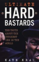 Kray, Kate - Ultimate Hard Bastards: The Truth About the Toughest Men in the World - 9781844540983 - KAK0010757