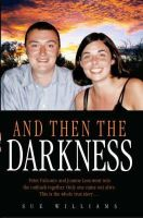 Williams, Sue - And Then the Darkness: The Fascinating Story of the Disappearance of Peter Falconio and the Trials of Joanne Lees - 9781844542673 - KCD0041540