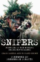 Craig Cabell, Richard Brown - Snipers: Profiles of the World's Deadliest Killers - 9781844542932 - V9781844542932