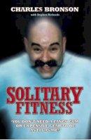 Charlie Bronson, Stephen Richards - Solitary Fitness - 9781844543090 - V9781844543090