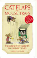 Harry Oliver - Cat Flaps and Mouse Traps - The Origins of Objects in Our Daily Lives - 9781844544745 - KLN0018423