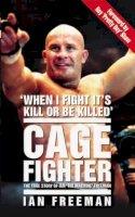 Freeman, Ian - Cage Fighter: The True Story of Ian The Machine Freeman - 9781844546206 - V9781844546206