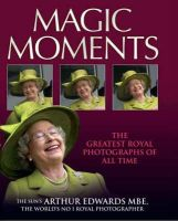 Edwards MBE, Arthur - Magic Moments: The Greatest Royal Photographs of All Time - 9781844546350 - V9781844546350