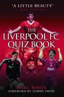 Marc White - The Liverpool FC Quiz Book - 9781844546626 - KLJ0015592