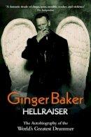 Baker, Ginger - Ginger Baker: Hellraiser: The Autobiography of the World's Greatest Drummer - 9781844549665 - V9781844549665