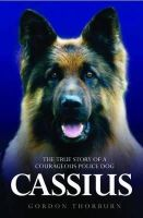 Thorburn, Gordon - Cassius: The True Story of a Courageous Police Dog - 9781844549856 - V9781844549856