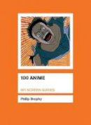 Brophy, Philip - 100 Anime (BFI Screen Guides) - 9781844570843 - V9781844570843