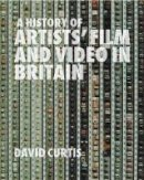 Curtis, David - A History of Artists' Film and Video in Britain, 1897-2004 - 9781844570959 - V9781844570959
