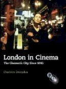 Brunsdon, Charlotte - London in Cinema: The Cinematic City Since 1945 - 9781844571826 - V9781844571826