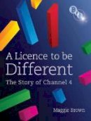 Brown, Maggie - A Licence to be Different: The Story of Channel 4 - 9781844572045 - V9781844572045