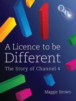 Brown, Maggie - A Licence to be Different: The Story of Channel 4 - 9781844572052 - V9781844572052